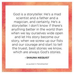 """""""God is a storyteller. He's a mad scientist and a father and a magician, and certainly, He's a storyteller."""""""