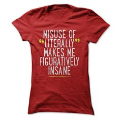 Misuse of Literally Makes Me Figuratively Insane - Funny T Shirt