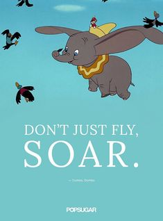 "These 42 Disney Quotes Are So Perfect They'll Make You Cry: ""Don't just fly, soar."" — Dumbo, Dumbo disney quotes These 42 Disney Quotes Are So Perfect They'll Make You Cry Beautiful Disney Quotes, Best Disney Quotes, Disney Movie Quotes, Dumbo Quotes, Disney Sayings, Disney Senior Quotes, Up Movie Quotes, Baby Quotes, Funny Quotes"