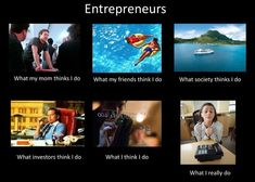 What people thinks Entrepreneurs do.