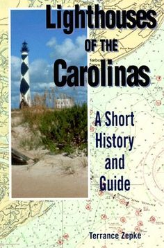 Lighthouses of the Carolinas: A Short History and Guide by Terrance Zepke