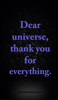 Dear universe, thank you for everything.
