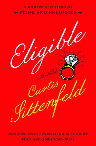 Eligible: A Modern Retelling of Pride and Prejudice by Curtis Sittenfeld Published:4/19/2016 by Random House ISBN: 9781400068326