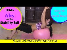 10 Minute Ab Workout on the Stability Ball with Laura London Fitness - YouTube