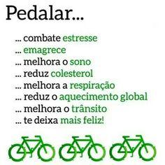 Pedalar… … Combate estresse … Emagrece … Reduz colesterol … Melhora a respiração … Reduz o aquecimento global … Melhora o Trânsito … Te Deixa Feliz !