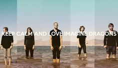 Keep Calm And Love Imagine Dragons