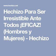 Hechizo Para Ser Irresistible Ante Todos ¡EFICAZ! (Hombres y Mujeres) - Hechizo