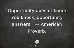 opportunity doesn't knock...