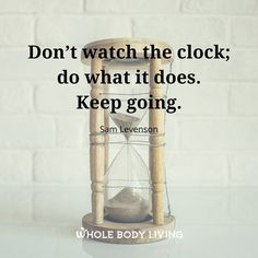 Keep Going - https://wholebodyliving.com/keep-going-3/ -Whole Body Living-#DonTStop, #Forward, #Inspire, #KeepGoing, #KeepLiving, #Life, #LifeGoesOn, #Motivate, #MoveForward, #NeverStop, #Quote, #Time