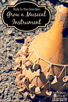 Making musical instruments from the garden gourds. Gardening with kids is a great way to get kids learning and making global connections.