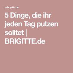 5 Dinge, die ihr jeden Tag putzen solltet | BRIGITTE.de