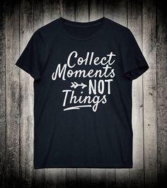 Collect Moments Not Things Inspiring Slogan Tee Motivational Summer Shirt Workout Running T-shirt