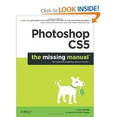 Photoshop CS5: The Missing Manual: Lesa Snider: 9781449381684: Amazon.com: Books