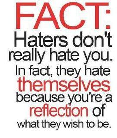 Then I know a lot of people who hate themselves! Jealousy is a bitch.