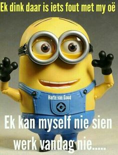 Ek dink daar is iets fout met my oê . ek kan myself nie vandag sien werk nie Amazing Quotes, Best Quotes, Funny Quotes, Qoutes, Africa Quotes, Good Morning Friends Quotes, Afrikaanse Quotes, Minions Quotes, Bible Verses Quotes