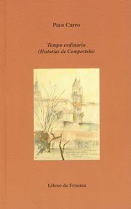 Tempo ordinario : (historias de Compostela) / Paco Carro ; [ilustracións Soledad Pite Sanjurjo] - 1ª ed. - Santiago de Compostela : Librería Follas Novas/Follas Novas edicións, 2014