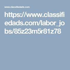https://www.classifiedads.com/labor_jobs/85z23m5r81z78