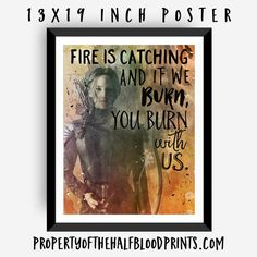 Fire is catching, and if we burn, you burn with us. - watercolor poster. ~~~ OH. MY. GOSH. I WANT THIS SOOOO BAD!!!