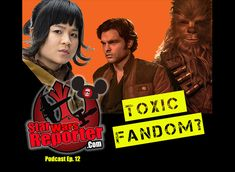 "Star Wars Reporter PODCAST Ep.12: ""TOXIC FANDOM"" ?"