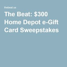 The Beat: $300 Home Depot e-Gift Card Sweepstakes