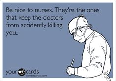 Funny Nurses Week Ecard: Be nice to nurses. They're the ones that keep the doctors from accidently killing you..