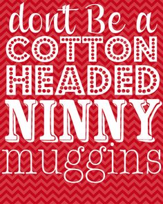 @Megan Ward O'Reilly and @Gracia Gomez-Cortazar Randolph I'm so glad you two aren't cotton headed ninny muggins.