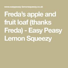 Freda's apple and fruit loaf (thanks Freda) - Easy Peasy Lemon Squeezy