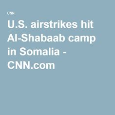 airstrikes hit Al-Shabaab camp Troops, Pirates, Africa, Camping, War, Campsite, Campers, Tent Camping, Rv Camping
