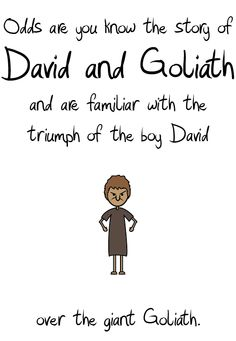 We are not David, remember in the story of David and Goliath we are not David