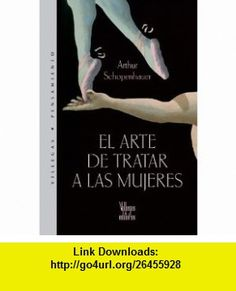 El arte de tratar a las mujeres (Pensamiento) (9789588160900) Arthur Schopenhauer , ISBN-10: 9588160901  , ISBN-13: 978-9588160900 ,  , tutorials , pdf , ebook , torrent , downloads , rapidshare , filesonic , hotfile , megaupload , fileserve