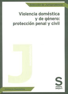 Violencia doméstica y de género : protección penal y civil / selección realizada por Natalia García García ... [et al.]. Las Rozas, Madrid : Sepín, 2014. Sig. 316.62-055.2 Vio