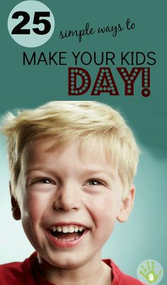 25 SIMPLE Ways to Make Any Day Special For Kids