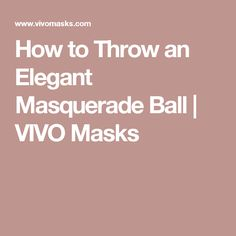 How to Throw an Elegant Masquerade Ball | VIVO Masks                                                                                                                                                                                 More