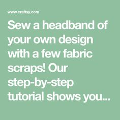Sew a headband of your own design with a few fabric scraps! Our step-by-step tutorial shows you how to sew a headband in no time.