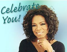 Oprah That's Right I LOVE Oprah...She is one of the most inspiring people in Todays World!!!