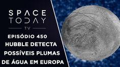 Hubble Detecta Possíveis Plumas de Água Em Europa - Space Today TV Ep.450