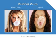 Expectation Vs Reality: Bubble Gum http://www.quoteistan.com/2016/08/expectation-vs-reality-bubble-gum.html