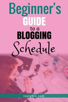 The beginners guide to a blogging schedule ? Ivorymix