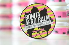 "Bonita Afro Balm.   "" you gotta put me on"""