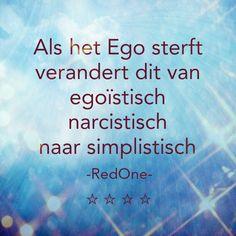 Egoïsme ... ons Ego is noodzakelijk om onszelf gezond te houden maar niet meer dan dat. Wanneer ons Ego de leiding heeft in ons leven blijven we rennen voor waardering en erkenning van anderen. Het ego kan sluipend ons zijn in de weg staan kan relaties kapot maken omdat we niet willen toegeven dat we ook tekortkomingen hebben. Een gezond ego kiest voor zichzelf als het gevoel zegt dat het tijd is om dingen zaken mensen los te laten in liefdevolle ongehechtheid.