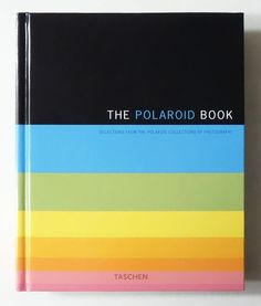Polaroid Book: Selections From the Polaroid Collections of Photography