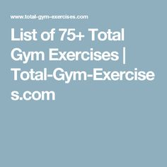 List of 75+ Total Gym Exercises | Total-Gym-Exercises.com