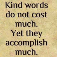 always be kind to others....