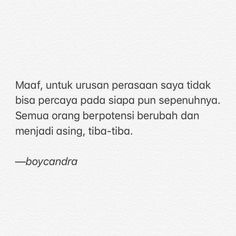 Quotes Indonesia Boy Candra 24 Trendy Ideas - The person or thing that is so remarkable. As an examp. Quotes Rindu, People Quotes, Mood Quotes, Daily Quotes, Life Quotes, Qoutes, Famous Quotes, Broken Home Quotes, Cinta Quotes