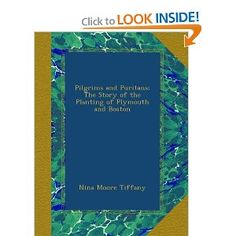 Pilgrims and Puritans: The Story of the Planting of Plymouth and Boston: Nina Moore Tiffany: Amazon.com: Books