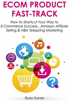 ECOM PRODUCT FAST-TRACK: How to Shortcut Your Way to E-Commerce Success...Amazon Affiliate Selling & NBA Teespring Marketing (English Edition)