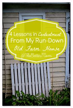 Lessons in Contentment From My Run-Down Old Farm House