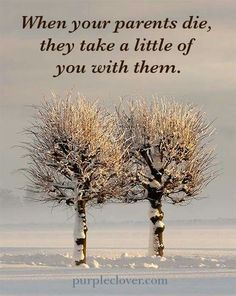 When your parents die, they take a little of you with them. ~ C