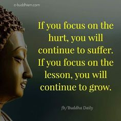If you focus on hurt you'll continue to suffer