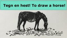 Tegn en hest! To draw a horse! skisser ideas, drawing ideas, draw, videos, draw art, draw and sketches, tegning, sketghes, videos, youtube, draw animals www.maleriarenaer.com